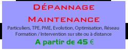 Dépannage Maintenance - Particuliers, TPE, PME, Evolution, Optimisation, Réseau - Formation / Intervention sur site ou à distance - A partir de 45 €