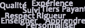 Expérience, Qualité, Suivi, Tiers Payant, Respect, Rigueur, Enseigner, Apprendre, Personnaliser